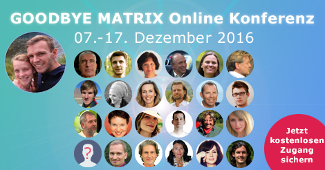 Goodbye Matrix Konferenz I+II Onlinekongress Dezember 2017, MeinKongress.de