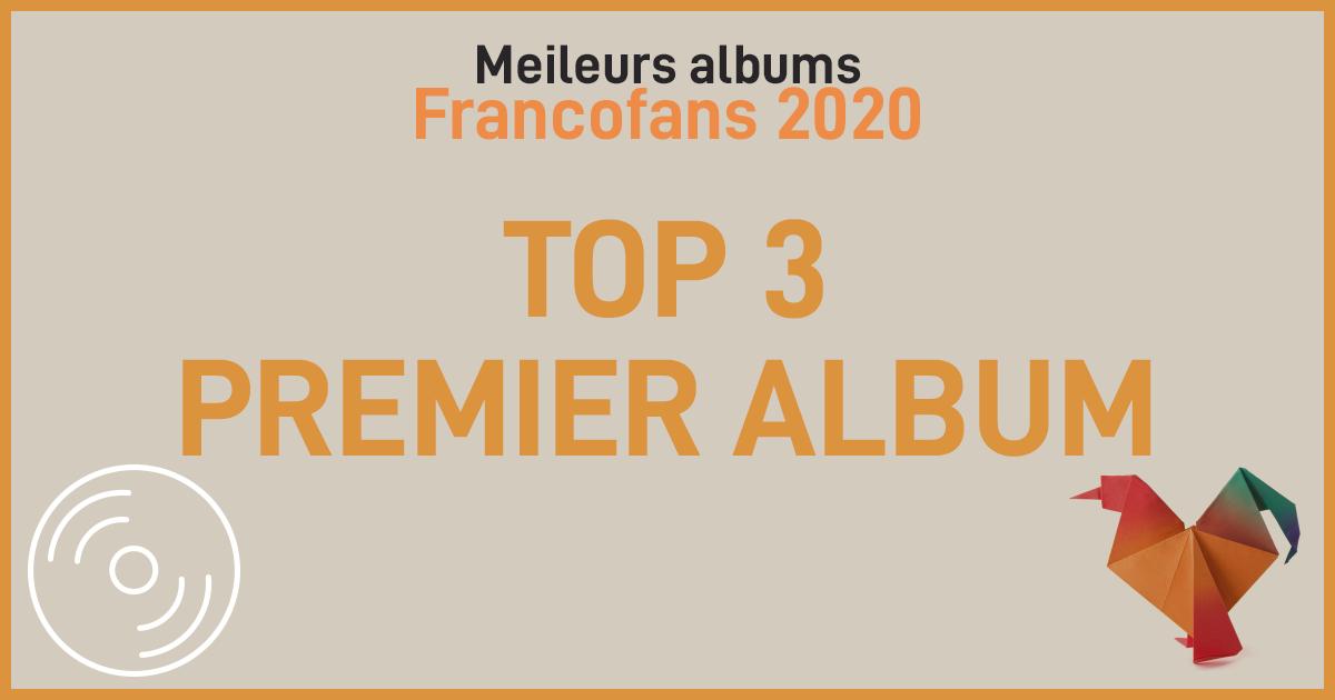 Meilleurs albums Francofans 2020                     TOP 3 Premier Album