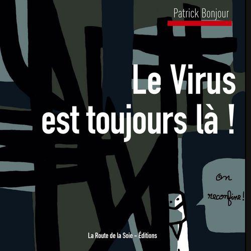 Le Virus est toujours là ! De Patrick Bonjour