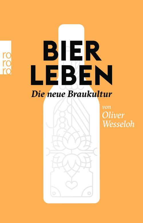 Bier leben : die neue Braukultur ; ISBN: 978-3-499-62946-4