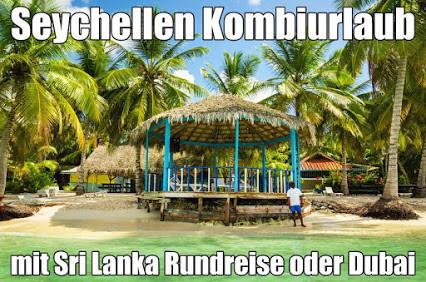 Kombiurlaub Seychellen Dubai Kombireise Sri lanka Rundreise Baden Seychellen Inselhopping 2021