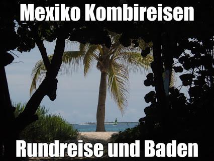 Mexiko Kombireise Rundreise mit Baden Cancun Playa Tulum del Carmen mit Flug
