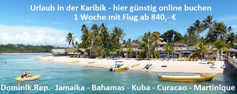 Karibik Urlaub günstig buchen Martinique Club Med Bahamas Curacao Kuba Jamaika Dominikanische Republik Florida mit Flug