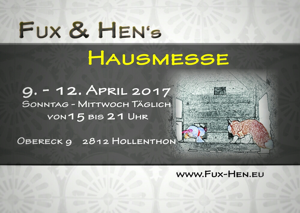 Fux & Hen's Hausmesse 9.-12. April 2017