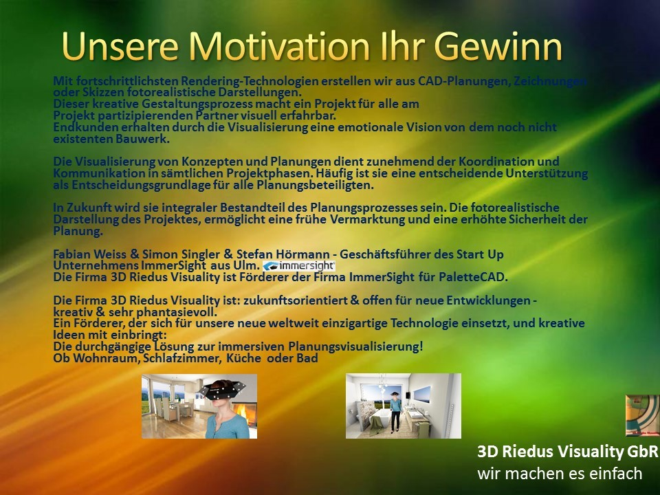 3D Riedus Visuality GbR # 4 Unsere Motivation Ihr Gewinn - 2