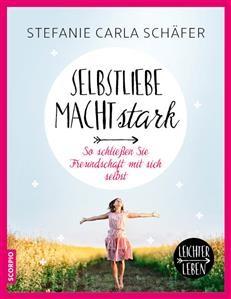 Selbstliebe macht stark Stefanie Carla Schäfer