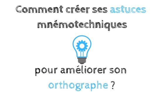 Comment Creer Des Astuces Mnemotechniques Pour Ameliorer Son Orthographe Site De Onfaittousdesfautes