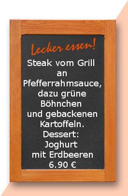 Mittagtisch am Donnerstag den 07.12.2017: Steak vom Grill an Pfefferrahmsauce, dazu grüne Böhnchen und gebackenen Kartoffeln. Dessert: Joghurt mit Erdbeeren