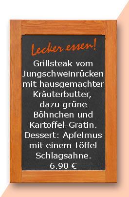 Mittagstisch am Montag den 30.04.2018: Grillsteak vom Jungschweinrücken mit hausgemachter Kräuterbutter, dazu grüne Böhnchen und Kartoffel-Gratin. Dessert: Apfelmus mit einem Löffel Schlagsahne. 6,90 €