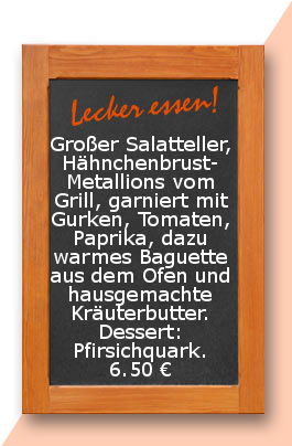 Mittagstisch am Mittwoch den 16.08.2017: Großer Salatteller, Hähnchenbrust-Metallions vom Grill, garniert mit Gurken, Tomaten, Paprika, dazu warmes Baguette aus dem Ofen und hausgemachte Kräuterbutter. Dessert: Pfirsichquark.