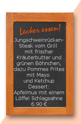 Mittagstisch am Montag den 11.09.2017: Jungschweinrückensteak vom Grill mit frischer Kräuterbutter und grünen Böhnchen, dazu Pommes Frites mit Mayo und Ketchup Apfelmus mit einem Löffel Schlagsahne