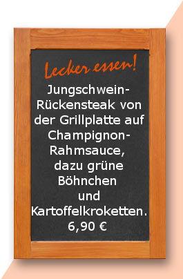 Mittagstisch am Donnerstag den 12.04.2018: Jungschweinrückensteak von der Grillplatte auf Champignonrahmsauce, dazu grüne Böhnchen und Kartoffelkroketten. 6,90 €