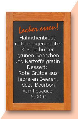 Mittagstisch am Freitag den 05.01.2018: Hähnchenbrust mit hausgemachter Kräuterbutter, grünen Böhnchen und Kartoffelgratin. Dessert: Rote Grütze aus leckeren Beeren, dazu Bourbon Vanillesauce. 6,90 €