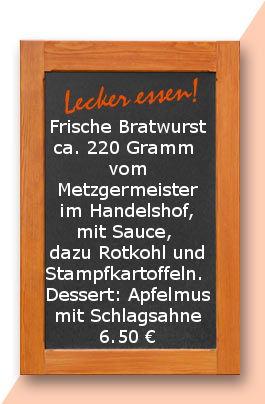 Mittagstisch am Freitag den 23.06.2017 Frische Bratwurst ca. 220 Gramm  vom Metzgermeister im Handelshof, mit Sauce, dazu Rotkohl  und Stampfkartoffeln.  Dessert: Apfelmus mit Schlagsahne