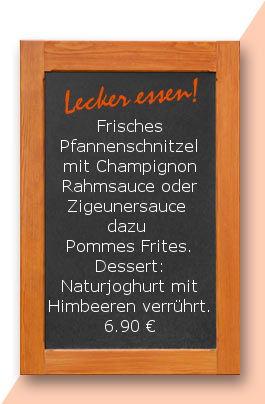 Mittagstisch am Dienstag den 24.04.2018:Frisches Pfannenschnitzel mit Champignonrahmsauce oder Zigeunersauce dazu Pommes Frites. Dessert: Naturjoghurt mit Himbeeren verrührt. 6,90 €