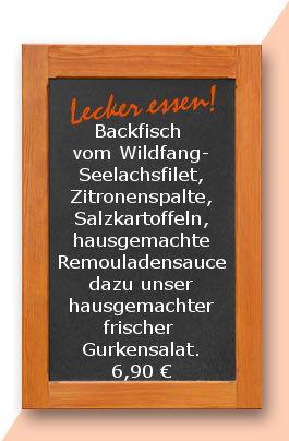 Mittagstisch am Freitag den 23.03.2018: Backfisch vom Wildfang-Seelachsfilet, Zitronenspalte, Salzkartoffeln, hausgemachte Remouladensauce dazu unser hausgemachter frischer Gurkensalat. 6,90 €