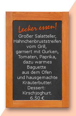 ;ittagstisch am Montag den 15.05.2017: Großer Salatteller, Hähnchenbruststreifen vom Grill, garniert mit Gurken, Tomaten, Paprika, dazu warmes Baguette aus dem Ofen und hausgemachte Kräuterbutter. Dessert: Kirschjoghurt.