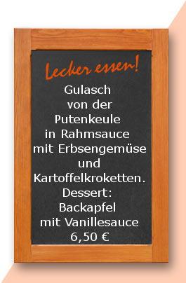 Mittagstisch: Gulasch von der Putenkeule in  Rahmsauce mit Erbsengemüse und Kartoffelkroketten. Dessert: Backapfel mit Vanillesauce
