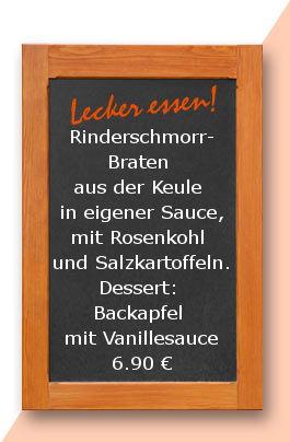 Mittagstisch am Dienstag den 20.02.2018: Rinderschmorrbraten aus der Keule in eigener Sauce, mit Rosenkohl und Salzkartoffeln. Dessert: Backapfel mit Vanillesauce 6,90 €