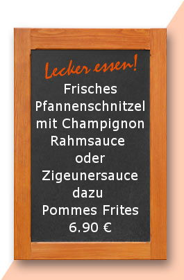Mittagstisch am Dienstag den 19.12.2017: Frisches Pfannenschnitzel mit Champignonrahmsauce oder Zigeunersauce dazu Pommes Frites 6,90 €
