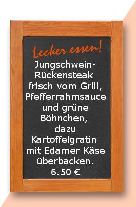 Mittagstisch am Dienstag den 01.08.2017: Jungschweinrückensteak frisch vom Grill, Pfefferrahmsauce und grüne Böhnchen, dazu Kartoffelgratin mit Edamer Käse überbacken.