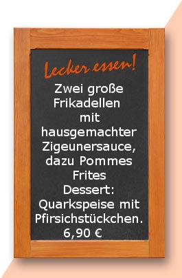 Mittagstischa Montag den 16 .04.2018: Zwei große Frikadellen mit hausgemachter Zigeunersauce, dazu Pommes Frites Dessert: Quarkspeise mit Pfirsichstückchen. 6,90 €