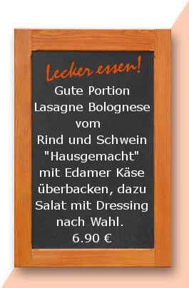 """Mittagsstisch am Dienstag den 15.05.2018: Gute Portion Lasagne Bolognese vom  Rind und Schwein """"Hausgemacht"""" mit Edamer Käse überbacken, dazu Salat mit Dressing nach Wahl. 6,90 €"""