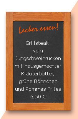 Mittagstisch: Grillsteak vom Jungschweinrücken mit hausgemachter Kräuterbutter, grüne Böhnchen und Pommes Frites