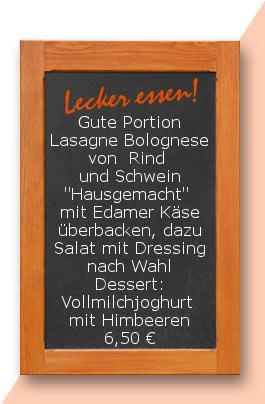 """Gute Portion Lasagne Bolognese von  Rind und Schwein """"Hausgemacht"""" mit Edamer Käse überbacken, dazu Salat mit Dressing nach Wahl Dessert: Vollmilchjoghurt mit Himbeeren"""