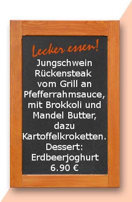 Mittagstisch am Donnerstag den 04.01.2018: Jungschweinrückensteak vom Grill an Pfefferrahmsauce, mit Brokkoli und Mandel Butter, dazu Kartoffelkroketten. Dessert: Erdbeerjoghurt 6,90 €