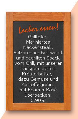 Mittagstisch am Freitag den 17.11.2017: Grillteller  Mariniertes Nackensteak, Salzbrenner Bratwurst und gegrillten Speck vom Grill, mit unserer hausgemachten Kräuterbutter, dazu Gemüse und Kartoffelgratin mit Edamer Käse überbacken.