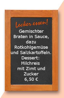 Mittagstisch: Gemischter Braten in Sauce, dazu Rotkohlgemüse und Salzkartoffeln. Dessert: Milchreis mit Zimt und Zucker