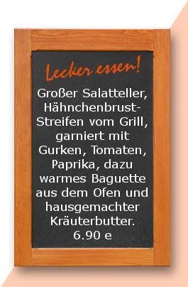 Mitagstisch am Freitag den 06.04.2018: Großer Salatteller, Hähnchenbrust-Streifen vom Grill, garniert mit Gurken, Tomaten, Paprika, dazu warmes Baguette aus dem Ofen und hausgemachter Kräuterbutter. 6,90 €