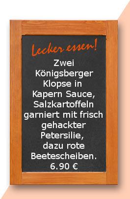 Mittagstisch am Dienstag den 06.03.2018: Zwei Königsberger Klopse in Kapern Sauce, Salzkartoffeln garniert mit frisch gehackter Petersilie, dazu rote Beetescheiben. 6,90 €