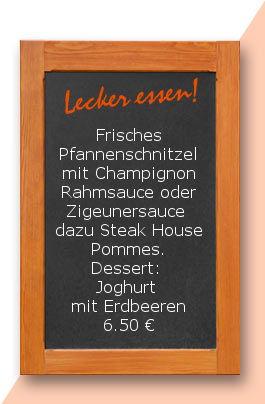 Mittagstisch am montag den 03.04.2017: Frisches Pfannenschnitzel mit Champignonrahmsauce oder Zigeunersauce dazu Steak House Pommes. Dessert: Joghurt mit Erdbeeren