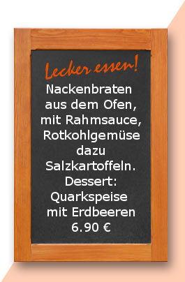 Mittagstisch am Donnerstag den 15.03.2018: Nackenbraten aus dem Ofen, mit Rahmsauce, Rotkohlgemüse dazu Salzkartoffeln. Dessert: Quarkspeise mit Erdbeeren 6,90 €