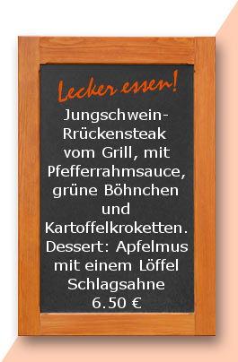 Mittagstisch am Donnerstag den 27.04.2017: Jungschweinrückensteak vom Grill, mit Pfefferrahmsauce, grüne Böhnchen und Kartoffelkroketten. Dessert: Apfelmus mit einem Löffel Schlagsahne