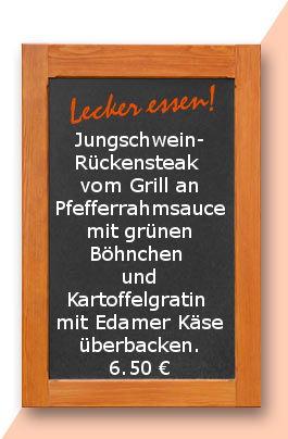Mittagstsich am Donnerstag den 18.05.2017: Jungschweinrückensteak vom Grill an Pfefferrahmsauce mit grünen Böhnchen und Kartoffelgratin mit Edamer Käse überbacken.