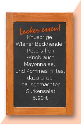 """Mittagstisch am Mittwoch den 11.04.2018: Knusprige """"Wiener Backhendel""""  Petersilien-Knoblauch Mayonnaise,  und Pommes Frites, dazu unser hausgemachter Gurkensalat 6,90 €"""