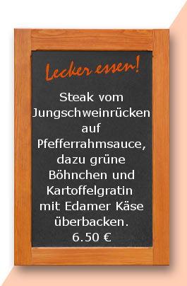 Mittagstisch am Mittwoch den 14.07.2017: Steak vom Jungschweinrücken auf Pfefferrahmsauce, dazu grüne Böhnchen und Kartoffelgratin mit Edamer Käse überbacken.