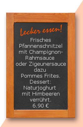 Mittagstisch am Dienstag den 27.02.2018: Frisches Pfannenschnitzel mit Champignonrahmsauce oder Zigeunersauce dazu Pommes Frites. Dessert Naturjoghurt mit Himbeeren verrührt. 6,90 €