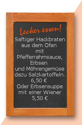Mittagstisch: Saftiger Hackbraten aus dem Ofen mit Pfefferrahmsauce, Erbsen und Möhrengemüse dazu Salzkartoffeln. 6,50 € Oder Erbsensuppe mit einer Wiener 5,50 €