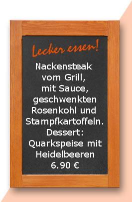 Mittagstsich am mittwoch den 10.01.2018: Nackensteak vom Grill, mit Sauce, geschwenkten Rosenkohl und  Stampfkartoffeln. Dessert: Quarkspeise mit Heidelbeeren 6,90 €