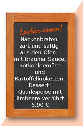 Mittagstisch am montag den 12.02.2018: Nackenbraten zart und saftig aus den Ofen, mit brauner Sauce, Rotkohlgemüse und Kartoffelkroketten. Dessert: Quarkspeise mit Himbeere verrührt. 6,90 €