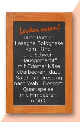 """Mittagstisch am Mittwoch den 24.05.2017 Gute Portion Lasagne Bolognese von  Rind und Schwein """"Hausgemacht"""" mit Edamer Käse überbacken, dazu Salat mit Dressing nach Wahl. Dessert. Quarkspeise mit Himbeeren."""
