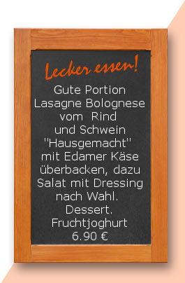 """Mittagstisch am Montag den 18.12.201 Gute Portion Lasagne Bolognese vom  Rind und Schwein """"Hausgemacht"""" mit Edamer Käse überbacken, dazu Salat mit Dressing nach Wahl. Dessert. Fruchtjoghurt"""
