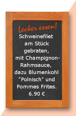 Mkittagstsich am Montag den 27.11.2017: Schweinefilet am Stück gebraten, mit Champignonrahmsauce, dazu Blumenkohl Polnisch und Pommes Frites.
