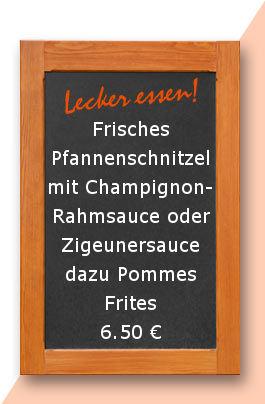 Mittagstsich am Freitag den 26.05.2017.Frisches Pfannenschnitzel mit Champignonrahmsauce oder Zigeunersauce dazu Pommes Frites