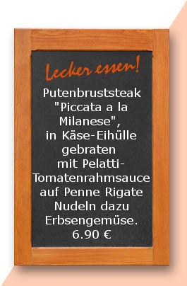 """Mittagstisch am Dienstag den 20.03.2018: Putenbruststeak """"Piccata a la Milanese"""", in Käse-Eihülle gebraten mit Pelatti-Tomatenrahmsauce auf Penne Rigate Nudeln mit Erbsengemüse. 6,90 €"""