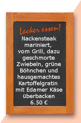 Mittagstisch am Donnerstag den 10.08.2017: Nackensteak mariniert, vom Grill, dazu geschmorrte Zwiebeln, grüne Böhnchen und hausgemachtes Kartoffelgratin mit Edamer Käse überbacken